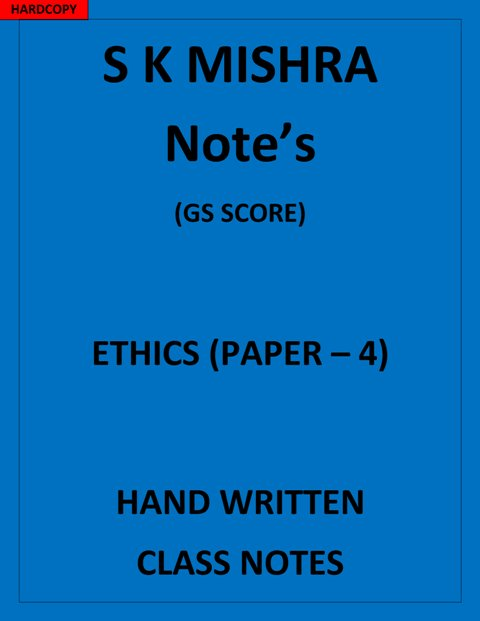 ETHICS GS Paper4 S K Mishra Notes CLASS NOTES