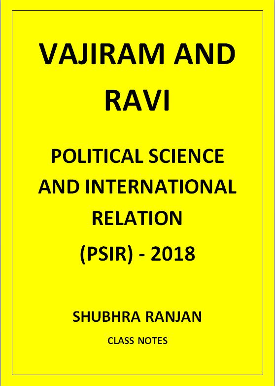 POLITICAL SCIENCE AND INTERNATIONAL RELATION SHUBHRA RANJAN VAJIRAM AND RAVI CLASS NOTES